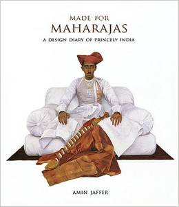 Made For Maharajas by Dr. Amin Jaffer