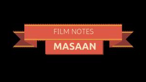 FILM NOTES: MASAAN