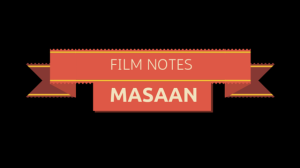 FILM NOTES: MASAAN